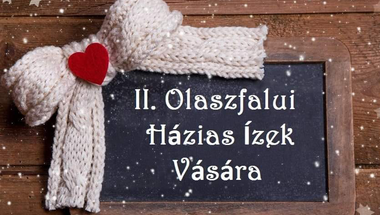 II. Olaszfalui Házias Ízek Vására - 2018. december 2., vasárnap
