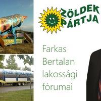 Farkas Bertalan (Zöldek Pártja) lakossági fórum tájékoztatói