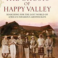:ONLINE: The Ghost Of Happy Valley: Searching For The Lost World Of Africa's Infamous Aristocrats. Merekai Marteau Orange billion garna Welcome muchas