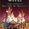 Matthew M. Bartlett: Creeping Waves, Muzzlehead Press, 2016, 272 p.